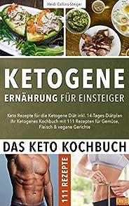 Ketogene Ernährung für Einsteiger   Das Keto Kochbuch: Keto Rezepte für die Ketogene Diät inkl. 14- Tages-Diät