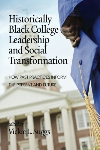 Search : Historically Black College Leadership & Social Transformation: How Past Practices Inform the Present and Future (2014-01-01)