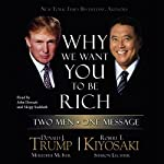 Why We Want You to Be Rich: Two Men, One Message | Donald J. Trump,Robert T. Kiyosaki