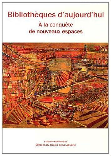 Livre gratuits Bibliothèques d'aujourd'hui : A la conquête de nouveaux espaces (1Cédérom) pdf epub