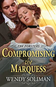 Compromising the Marquess (The Forsters Book 1) by [Soliman, Wendy]