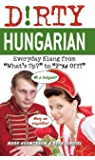 """Dirty Hungarian: Everyday Slang from """"What's Up?"""" to """"F*%# Off!"""" (Dirty Everyday Slang)"""