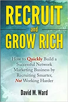 Book Recruit and Grow Rich: How to Quickly Build a Successful Network Marketing Business by Recruiting Smarter, Not Working Harder by David M. Ward (2016-03-08)
