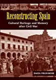 Reconstructing Spain: Cultural Heritage and Memory After Civil War, Dacia Viejo-Rose, 1845194357