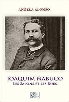 Joaquim Nabuco: Les salons et les rues