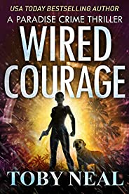Wired Courage: Vigilante Justice Thriller Series (Paradise Crime Thrillers Book 9) (English Edition)