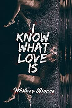 I Know What Love Is by [Bianca, Whitney]