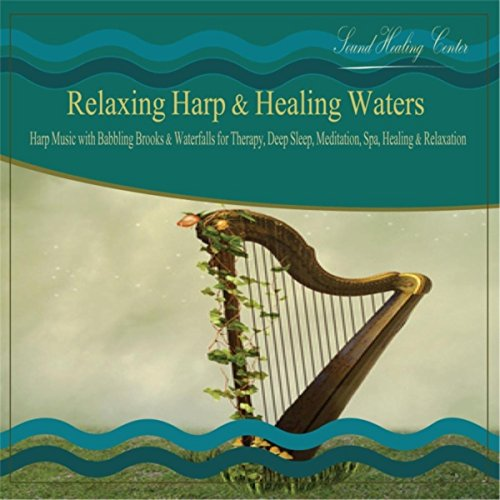 Healing Waters - Relaxing Harp & Healing Waters: Harp Music With Babbling Brooks & Waterfalls for Therapy, Deep Sleep, Meditation, Spa, Healing & Relaxation