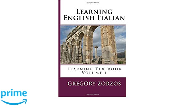 Learning English Italian: Learning Textbook Volume 1: Gregory ...