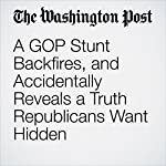 A GOP Stunt Backfires, and Accidentally Reveals a Truth Republicans Want Hidden | Greg Sargent