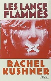 Les lance-flammes : roman, Kushner, Rachel