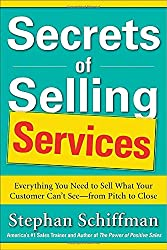 Secrets of Selling Services: Everything You Need to Sell What Your Customer Can't See_from Pitch to Close