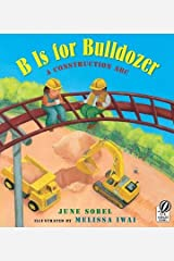 B Is for Bulldozer( A Construction ABC)[B IS FOR BULLDOZER][Paperback] Paperback