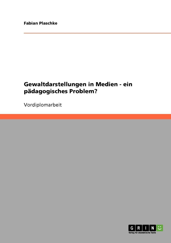 Gewaltdarstellungen in Medien - ein pädagogisches Problem? (German Edition)