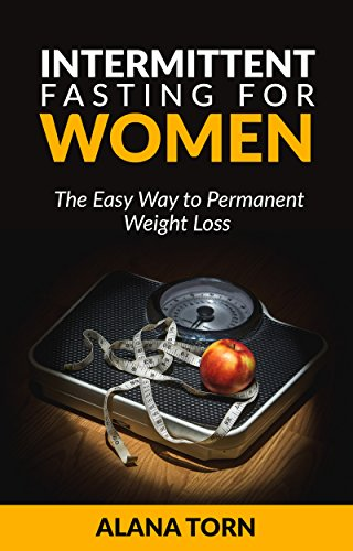 Intermittent Fasting For Women: The Easy Way to Permanent Weight Loss
