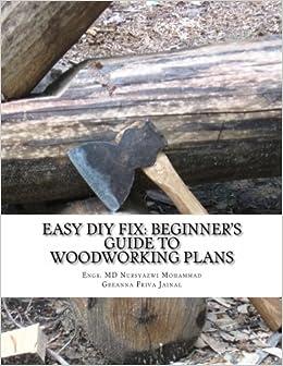Easy Diy Fix Beginner S Guide To Woodworking Plans Beginner S Guide To Woodworking Plans Mohammad Engr Md Nursyazwi Jainal Greanna Friva 9781492291541 Amazon Com Books