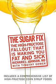 The Sugar Fix: The High-Fructose Fallout That Is Making You Fat and Sick by [Johnson, Richard, Gower, Tim]