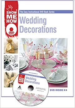 Book Wedding Decorations - The Easy Instructional Book and DVD Series