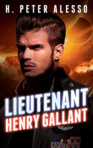 Lieutenant Henry Gallant (The Henry Gallant Saga Book 2) by [Alesso, H. Peter]