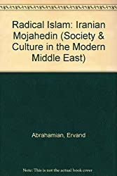 Radical Islam: Iranian Mojahedin (Society & Culture in the Modern Middle East)