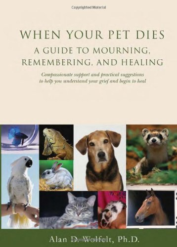 Best book to overcome pet loss - When Your Pet Dies: A Guide to Mourning, Remembering and Healing
