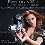 Pwning N00bs: The PC Gamer's Guide to Hardware, Strategy, and Tactics   John David