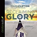 Reclaiming Glory: Revitalizing Dying Churches Audiobook by Mark Clifton Narrated by Mike Chamberlain