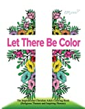 Let There Be Color: The Inspirational Christian Adult Coloring Book (Religious Themes and Inspiring Phrases)