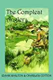 The Compleat Angler, or the Contemplative Man's Recreation, Izaak Walton and Charles Cotton, 1930585209