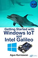 Getting Started with Windows IoT and Intel Galileo Front Cover