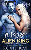 A Bride For The Alien King: A SciFi Alien Romance (Protectors Of Svante)