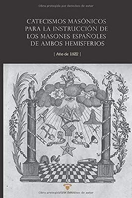 Catecismos masónicos para la instrucción de los masones españoles de ambos hemisferios: Año de 1822: Amazon.es: Anónimo, Anónimo: Libros
