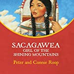 Sacagawea: Girl of the Shining Mountains | Peter Roop,Connie Roop