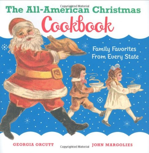 The All-American Christmas Cookbook: Family Favorites from Every ...
