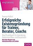 Erfolgreiche Existenzgründung für Trainer, Berater, Coachs: Das Praxisbuch für Gründung, Existenzaufbau und Expansion (Whitebooks)