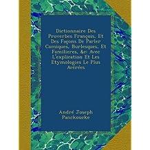 Dictionnaire Des Proverbes François, Et Des Façons De Parler Comiques, Burlesques, Et Familieres, &c: Avec L'explication Et Les Etymologies Le Plus Avérées