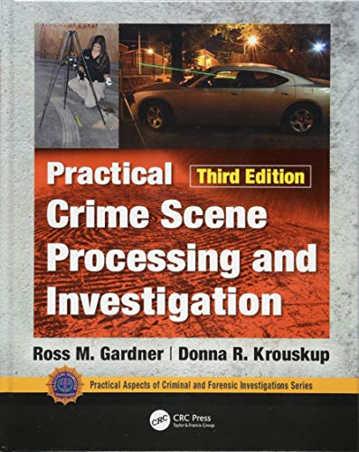 Practical Crime Scene Processing and Investigation, Third Edition (Practical Aspects of Criminal and Forensic Investigations)