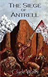 The Siege of Antrell, Clyde Wolfe, 0982681879