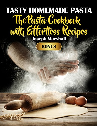 Tasty Homemade Pasta: The Pasta Cookbook with Effortless Recipes by [Marshall, Joseph ]