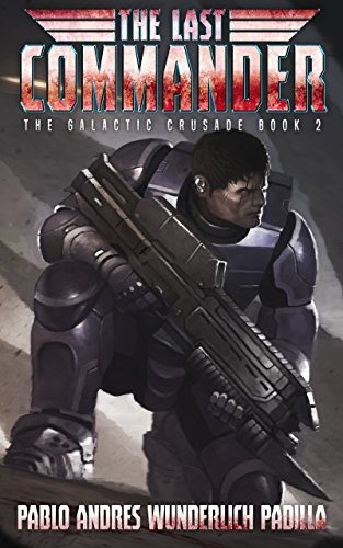 The Last Commander (The Galactic Crusade Trilogy Book 2) by [Wunderlich Padilla, Pablo Andrés]