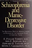 Schizophrenia and Manic-Depressive Disorder, E. Fuller Torrey and Ann E. Bowler, 0465072852