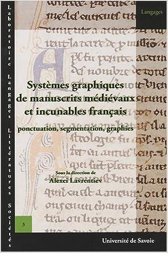 Livre gratuits en ligne Systèmes graphiques de manuscrits médievaux et incunables français : Ponctuation, segmentation, graphie epub, pdf