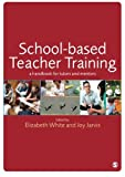 School-Based Teacher Training : A Handbook for Tutors and Mentors, , 1446254658