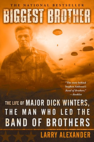 Biggest Brother: The Life Of Major Dick Winters, The Man Who Led The Band of Brothers (The Real Men Of Band Of Brothers)