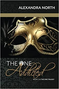 The One Addicted (The One Trilogy) (Volume 2) by Alexandra North (2015-02-14)