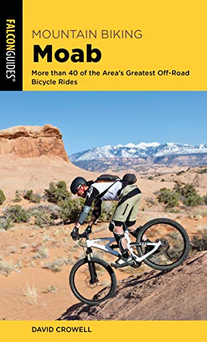 Mountain Biking Moab: More than 40 of the Area's Greatest Off-Road Bicycle Rides (Regional Mountain Biking Series) por David Crowell