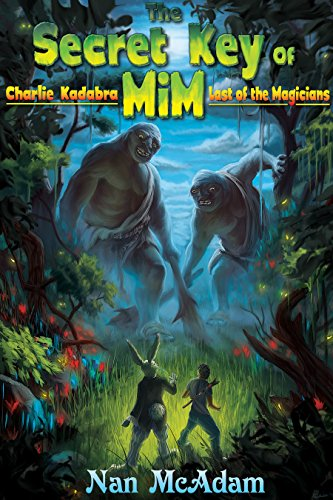 The Secret Key of Mim: Charlie Kadabra Last of the Magicians by [McAdam, Nan]