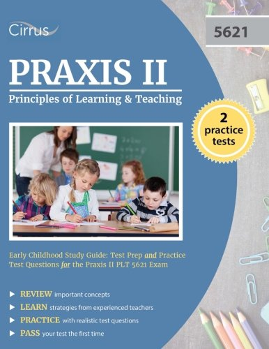 Praxis II Principles of Learning and Teaching Early Childhood Study Guide: Test Prep and Practice Test Questions for the Praxis II PLT 5621 Exam