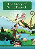 The Story Of Saint Patrick (Ireland's Best known Stories In A Nutshell) (Volume 3)