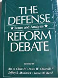 The Defense Reform Debate : Issues and Analysis, Clark, Asa A., 0801832063